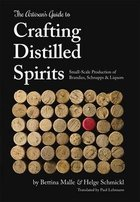 The Artisan's Guide to Crafting Distilled Spirits by Bettina Malle and Helge Schmickl